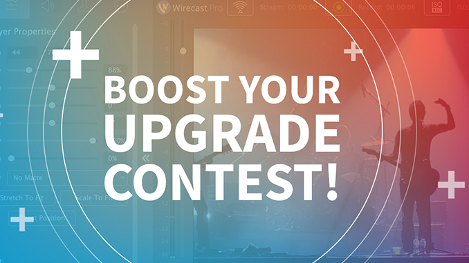 Upgrade for a Chance to Boost Your Wirecast License!
