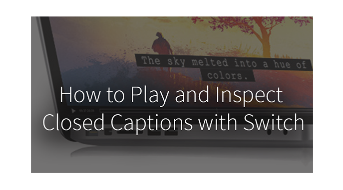 How to Play and Inspect Closed Captions with Switch
